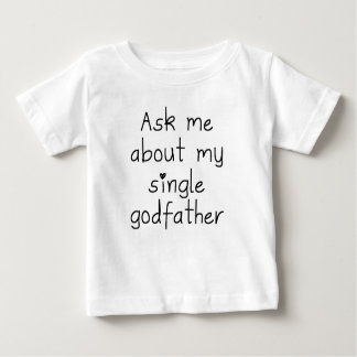 Ask Me About My Single Godfather Baby T-Shirt