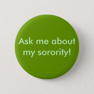 Ask me about my sorority! 6 cm round badge