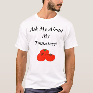 Ask Me About My Tomatoes! T-Shirt