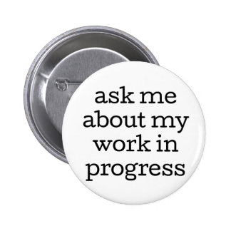 Ask me about my work in progress! 6 cm round badge