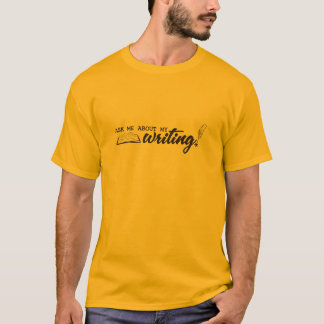 Ask Me About My Writing! T-Shirt