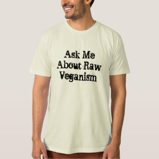 Ask Me About Raw Veganism T-Shirt