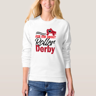Ask me about Roller Derby, Roller Skating Sweatshirt