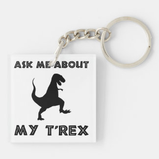 Ask Me About T Rex Funny Key Ring