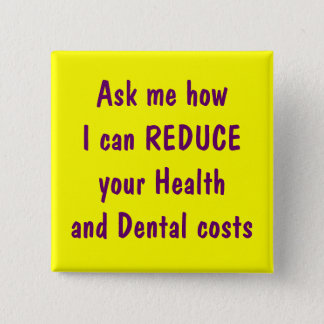 Ask me how I can reduce your health and dental 15 Cm Square Badge