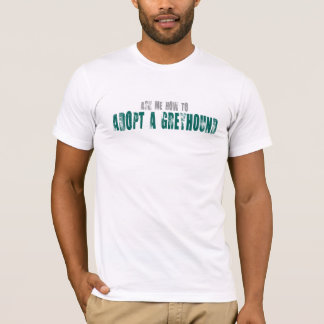 Ask me How to Adopt a Greyhound Shirt