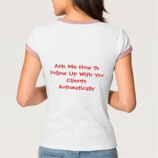 Ask Me How To Follow... T-Shirt