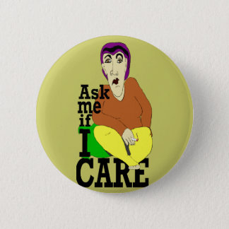 Ask me if I care 6 Cm Round Badge
