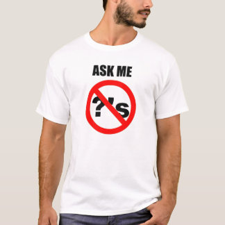 ASK ME NO QUESTIONS Men's T-Shirt