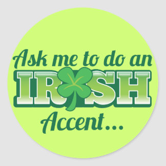 Ask me to do an IRISH Accent! Classic Round Sticker
