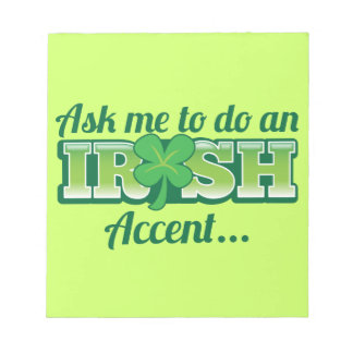 Ask me to do an IRISH Accent! Notepad