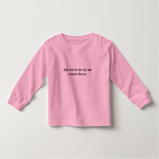 Ask me to do my ice cream dance toddler T-Shirt