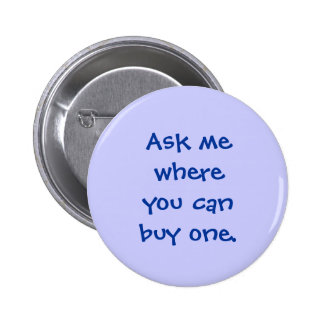 Ask me where you can buy one, button - blue