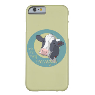 Ask Me Why I'm Vegan Barely There iPhone 6 Case