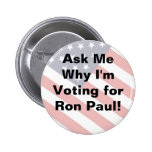 Ask My Why I'm Voting for RON PAUL - button