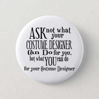 Ask Not Costumer 6 Cm Round Badge