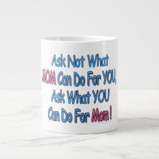 """""""Ask Not What Mom Can Do For You"""" Coffee Mug Jumbo Mug"""