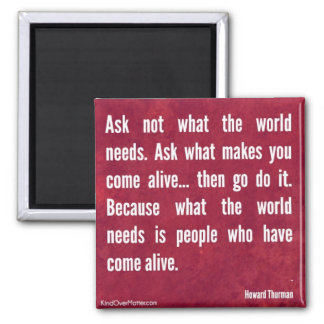 Ask not what the world needs... magnet