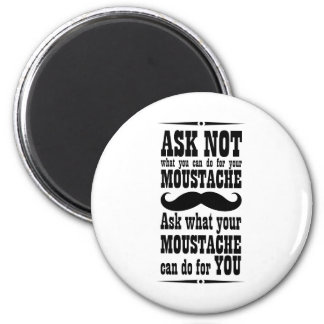Ask Not What You Can Do For Your Moustache... 6 Cm Round Magnet