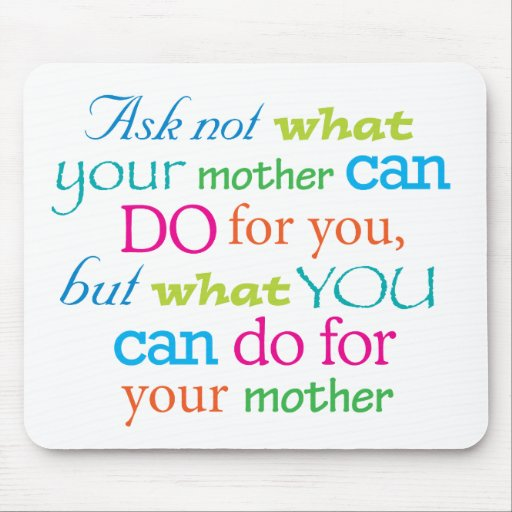 Ask not what your mother can do for you... mouse pad