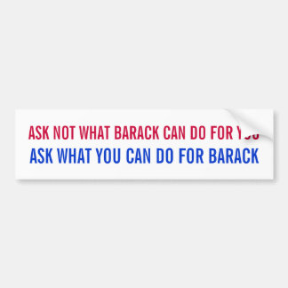 Ask what you can do for Barack bum... - Customized Bumper Sticker
