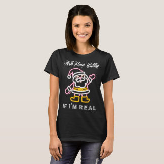 Ask Your Gabby If Im Real  Santa Claus Christmas T-Shirt