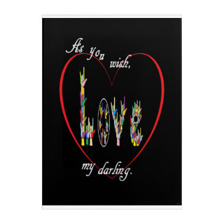 ASL As You Wish My Darling Acrylic Print