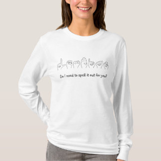ASL 'Lesbian' Do I need to spell it out for you? T-Shirt
