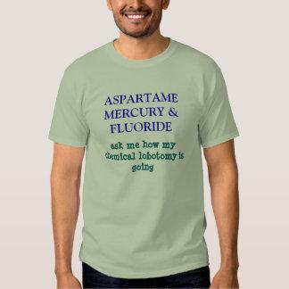 ASPARTAME MERCURY & FLUORIDE, ask me how my che... T Shirt