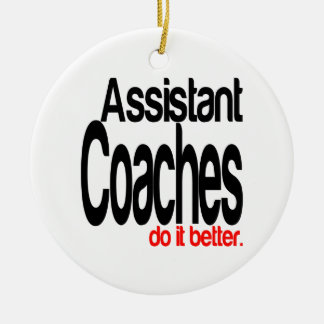 Assistant Coaches Do It Better Ceramic Ornament