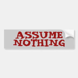 Assumptions Bumper Sticker