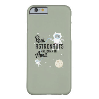 Astronauts are born in April Zg6v6 Barely There iPhone 6 Case