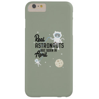 Astronauts are born in April Zg6v6 Barely There iPhone 6 Plus Case