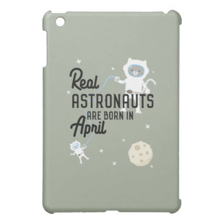 Astronauts are born in April Zg6v6 Case For The iPad Mini
