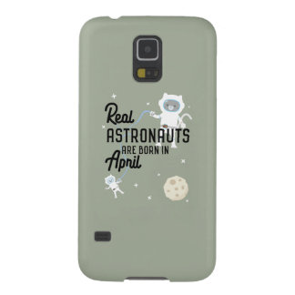 Astronauts are born in April Zg6v6 Cases For Galaxy S5