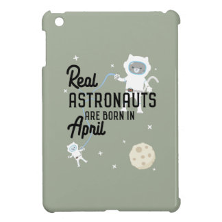 Astronauts are born in April Zg6v6 iPad Mini Case