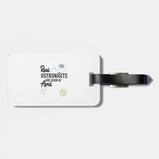 Astronauts are born in April Zg6v6 Luggage Tag