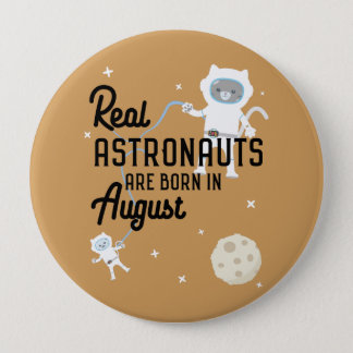 Astronauts are born in August Ztw1w 10 Cm Round Badge