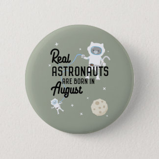 Astronauts are born in August Ztw1w 6 Cm Round Badge