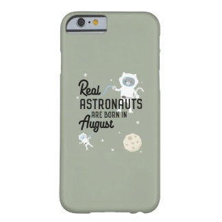 Astronauts are born in August Ztw1w Barely There iPhone 6 Case