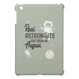Astronauts are born in August Ztw1w Cover For The iPad Mini