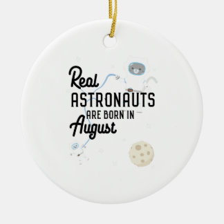 Astronauts are born in August Ztw1w Round Ceramic Decoration