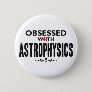 Astrophysics Obsessed 6 Cm Round Badge