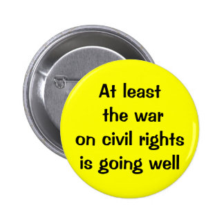 At least the war on civil rights is going well 6 cm round badge