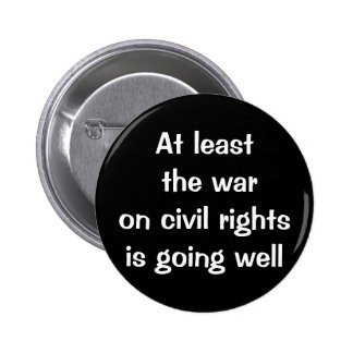 At least the war on civil rights is going well pin