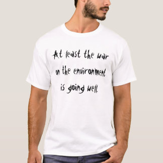 At least the war on the environment T-Shirt