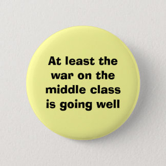 At least thewar on the middle classis going well 6 cm round badge