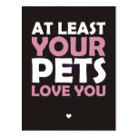 At Least Your Pets Love You Post Cards
