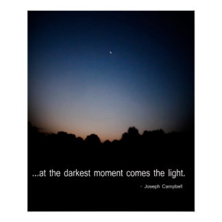 At the darkest moment comes the light. poster