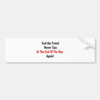 At The End Of The Day Bumper Sticker